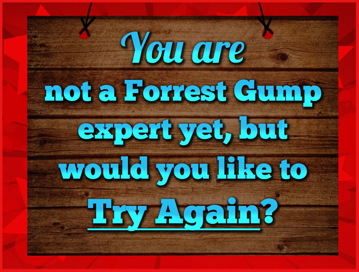 You are not a Forrest Gump expert yet, but would you like to try again?